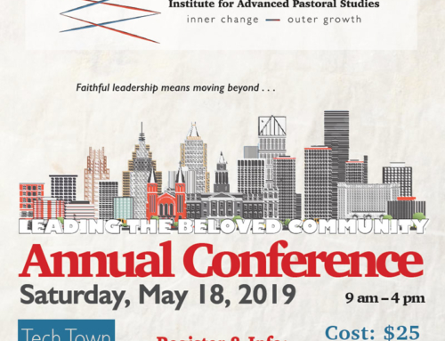 "MAY 18: Institute for Advanced Pastoral Studies (IAPS) presents ""Leading the Beloved Community"" Annual Conference"