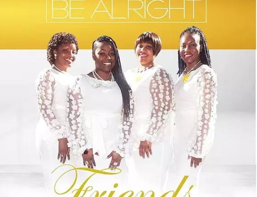 """Anointed Friends' new release, """"Be Alright,"""" is for such a time as this"""