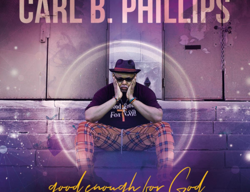 "Carl B. Phillips Releases New Single ""Good Enough For God"" feat. Stephen Anderson"